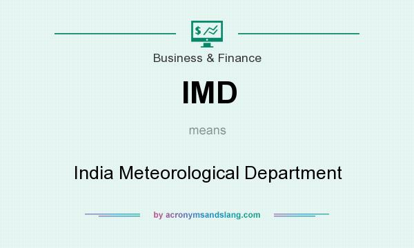 What does IMD mean? It stands for India Meteorological Department