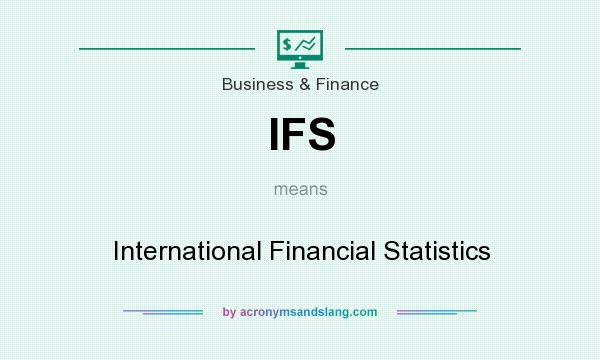 What does IFS mean? It stands for International Financial Statistics