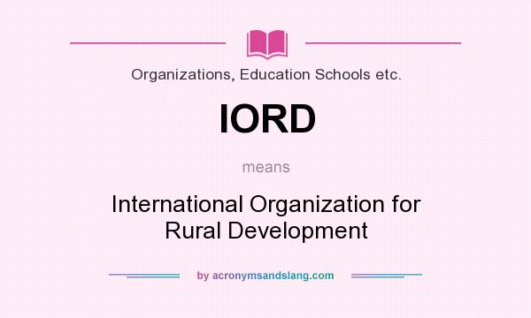 What does IORD mean? It stands for International Organization for Rural Development