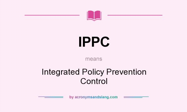 What does IPPC mean? It stands for Integrated Policy Prevention Control