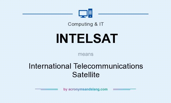 What does INTELSAT mean? It stands for International Telecommunications Satellite