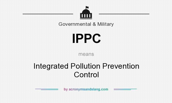 What does IPPC mean? It stands for Integrated Pollution Prevention Control