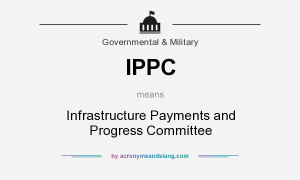 What does IPPC mean? It stands for Infrastructure Payments and Progress Committee