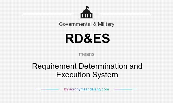 What does RD&ES mean? It stands for Requirement Determination and Execution System