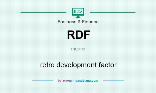 What does RDF mean? It stands for retro development factor
