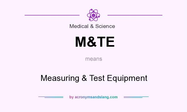 What does M&TE mean? It stands for Measuring & Test Equipment