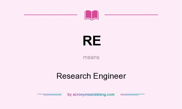 What does RE mean? It stands for Research Engineer