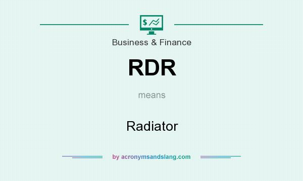 What does RDR mean? It stands for Radiator