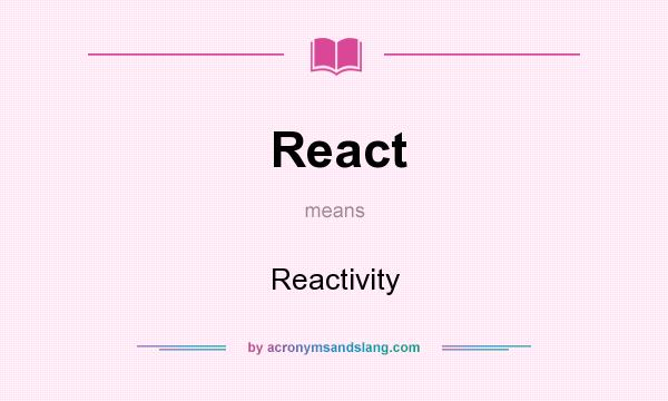 What does React mean? It stands for Reactivity