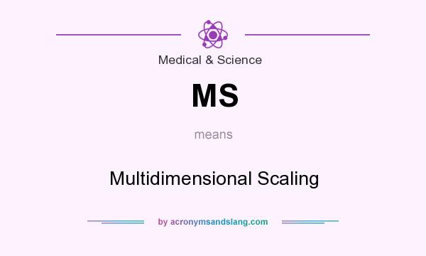What does MS mean? It stands for Multidimensional Scaling