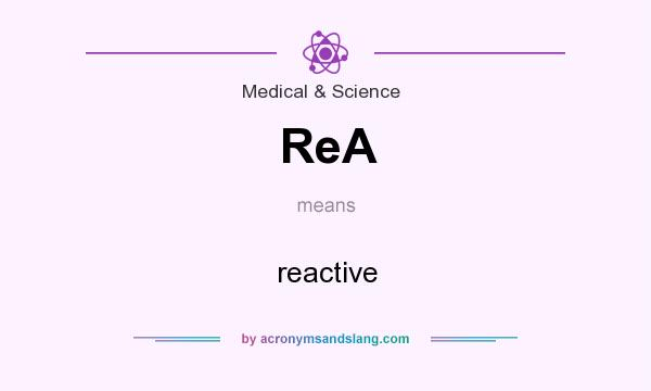 What does ReA mean? It stands for reactive