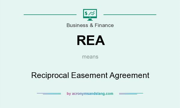 What does REA mean? It stands for Reciprocal Easement Agreement