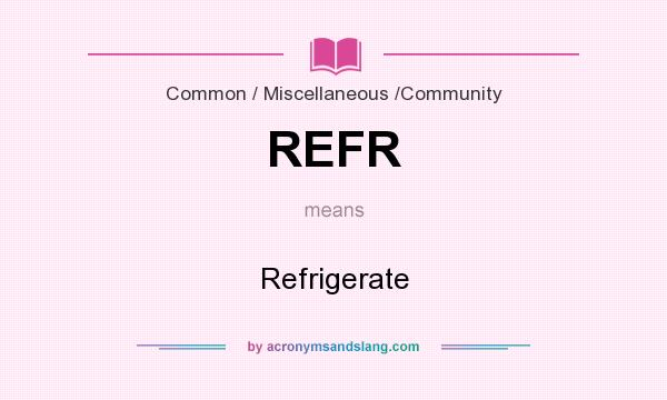What does REFR mean? It stands for Refrigerate