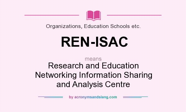 What does REN-ISAC mean? It stands for Research and Education Networking Information Sharing and Analysis Centre