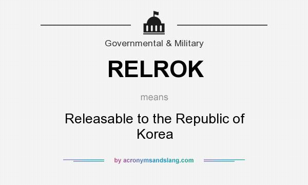 What does RELROK mean? It stands for Releasable to the Republic of Korea