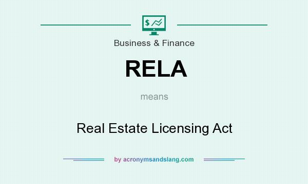 What does RELA mean? It stands for Real Estate Licensing Act