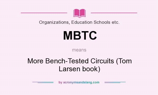 What does MBTC mean? It stands for More Bench-Tested Circuits (Tom Larsen book)