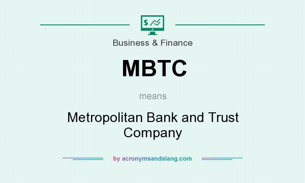 What does MBTC mean? It stands for Metropolitan Bank and Trust Company
