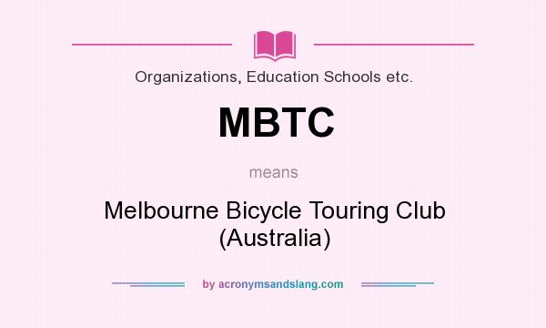 What does MBTC mean? It stands for Melbourne Bicycle Touring Club (Australia)