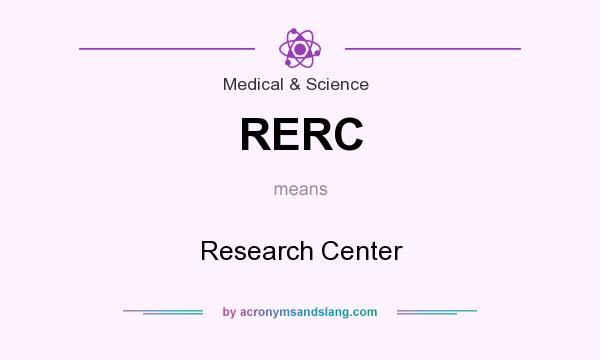 What does RERC mean? It stands for Research Center