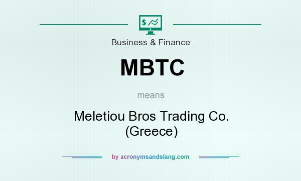 What does MBTC mean? It stands for Meletiou Bros Trading Co. (Greece)