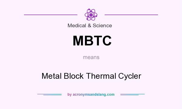 What does MBTC mean? It stands for Metal Block Thermal Cycler