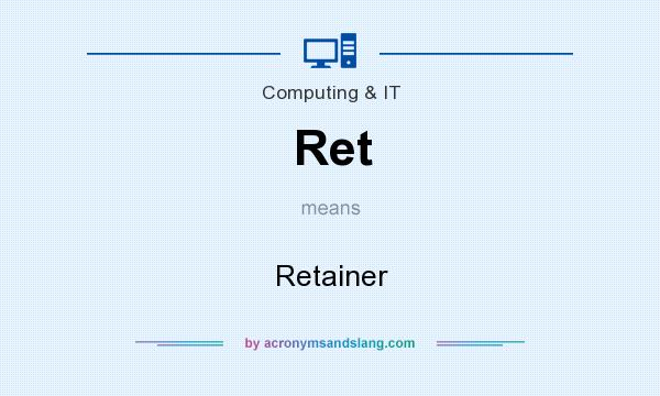 What does Ret mean? It stands for Retainer