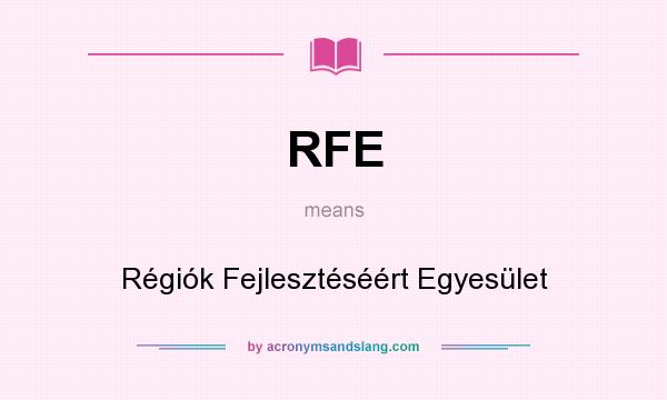 What does RFE mean? It stands for Régiók Fejlesztéséért Egyesület