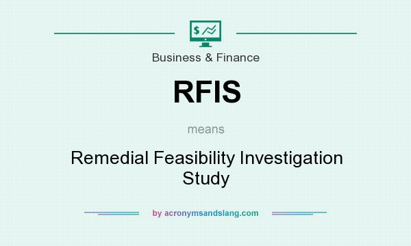 What does RFIS mean? It stands for Remedial Feasibility Investigation Study