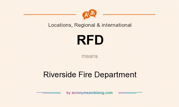 What does RFD mean? It stands for Riverside Fire Department