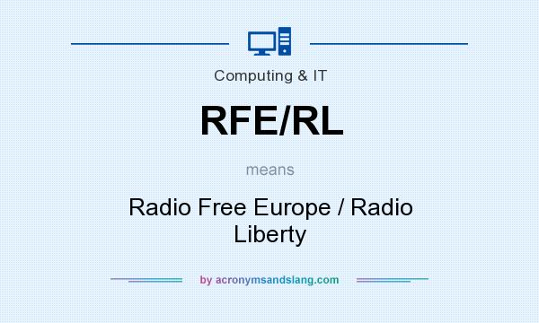 What does RFE/RL mean? It stands for Radio Free Europe / Radio Liberty