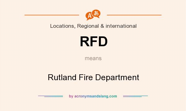 What does RFD mean? It stands for Rutland Fire Department