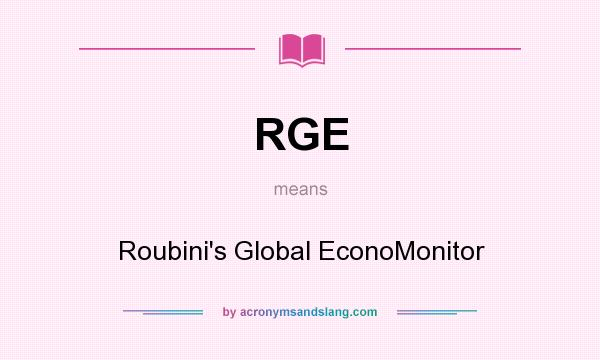 What does RGE mean? It stands for Roubini`s Global EconoMonitor