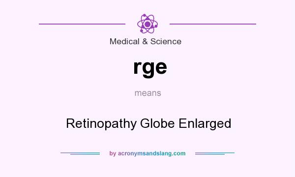 What does rge mean? It stands for Retinopathy Globe Enlarged