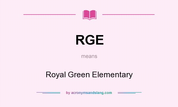 What does RGE mean? It stands for Royal Green Elementary