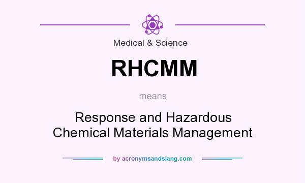 What does RHCMM mean? It stands for Response and Hazardous Chemical Materials Management