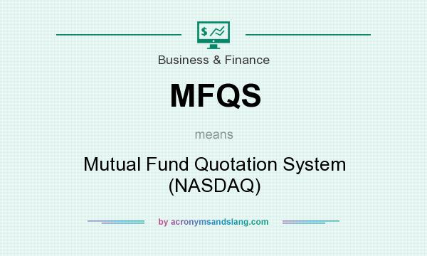 What does MFQS mean? It stands for Mutual Fund Quotation System (NASDAQ)