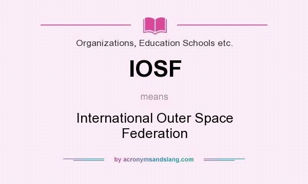 What does IOSF mean? It stands for International Outer Space Federation