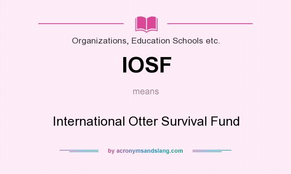 What does IOSF mean? It stands for International Otter Survival Fund
