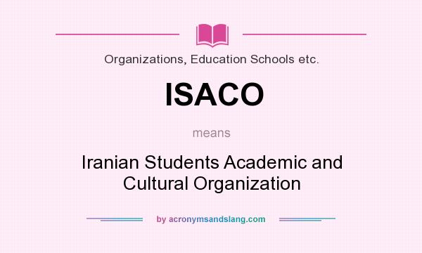 What does ISACO mean? It stands for Iranian Students Academic and Cultural Organization