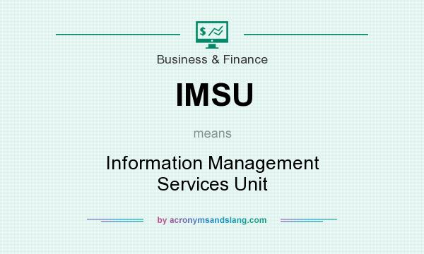 What does IMSU mean? It stands for Information Management Services Unit