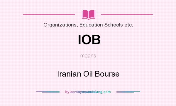 What does IOB mean? It stands for Iranian Oil Bourse