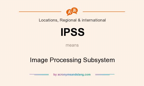 What does IPSS mean? It stands for Image Processing Subsystem