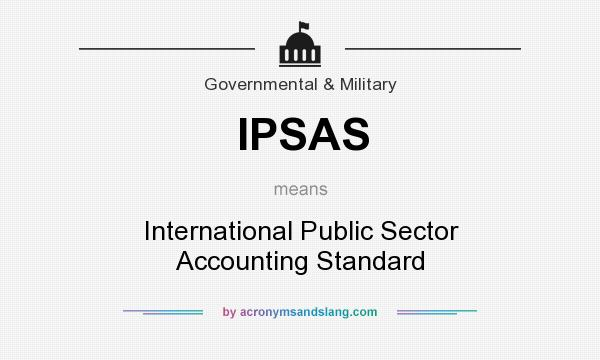 What does IPSAS mean? It stands for International Public Sector Accounting Standard