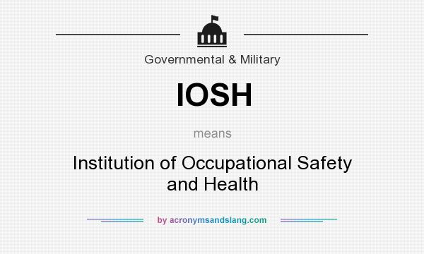 What does IOSH mean? It stands for Institution of Occupational Safety and Health