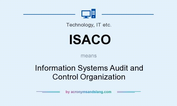 What does ISACO mean? It stands for Information Systems Audit and Control Organization