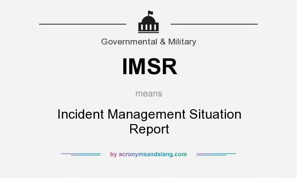 IMSR   Incident Management Situation Report In Government U0026 Military By  AcronymsAndSlang.com