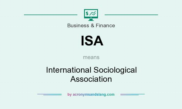 What does ISA mean? It stands for International Sociological Association