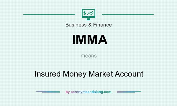 What does IMMA mean? It stands for Insured Money Market Account