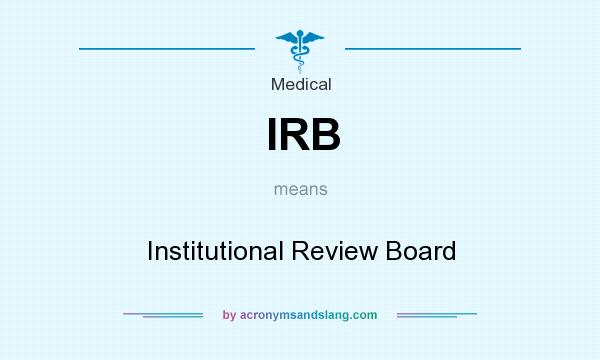 What does IRB mean? It stands for Institutional Review Board